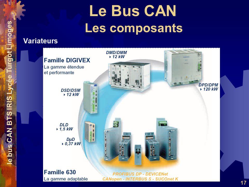 Le Bus CAN le bus CAN BTS IRIS Lycée Turgot Limoges 17 Variateurs Les composants
