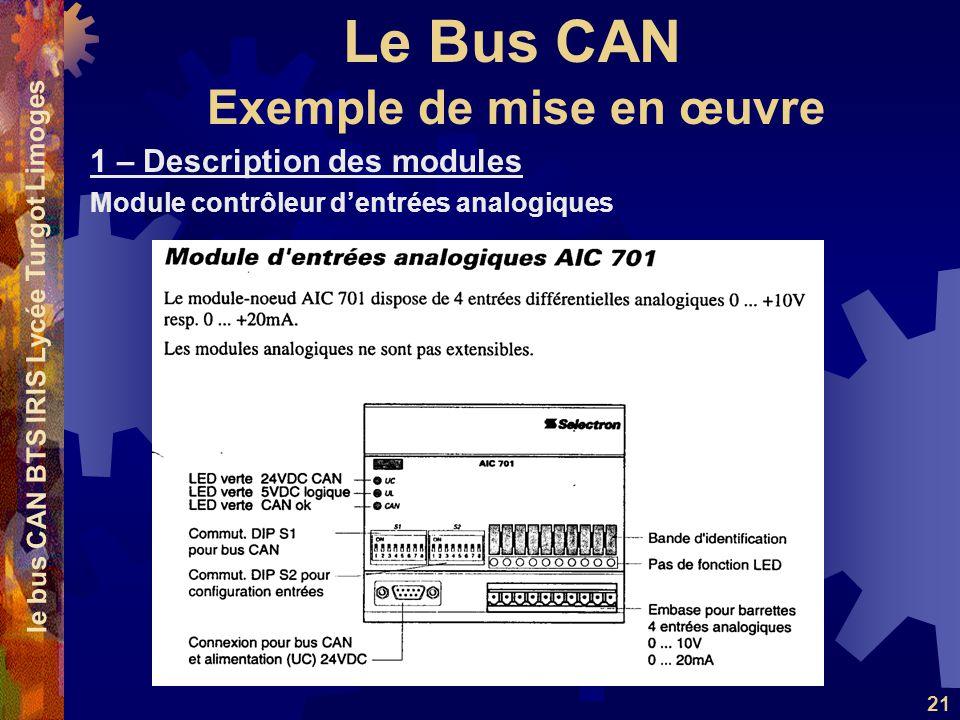 Le Bus CAN le bus CAN BTS IRIS Lycée Turgot Limoges 21 1 – Description des modules Module contrôleur dentrées analogiques Exemple de mise en œuvre