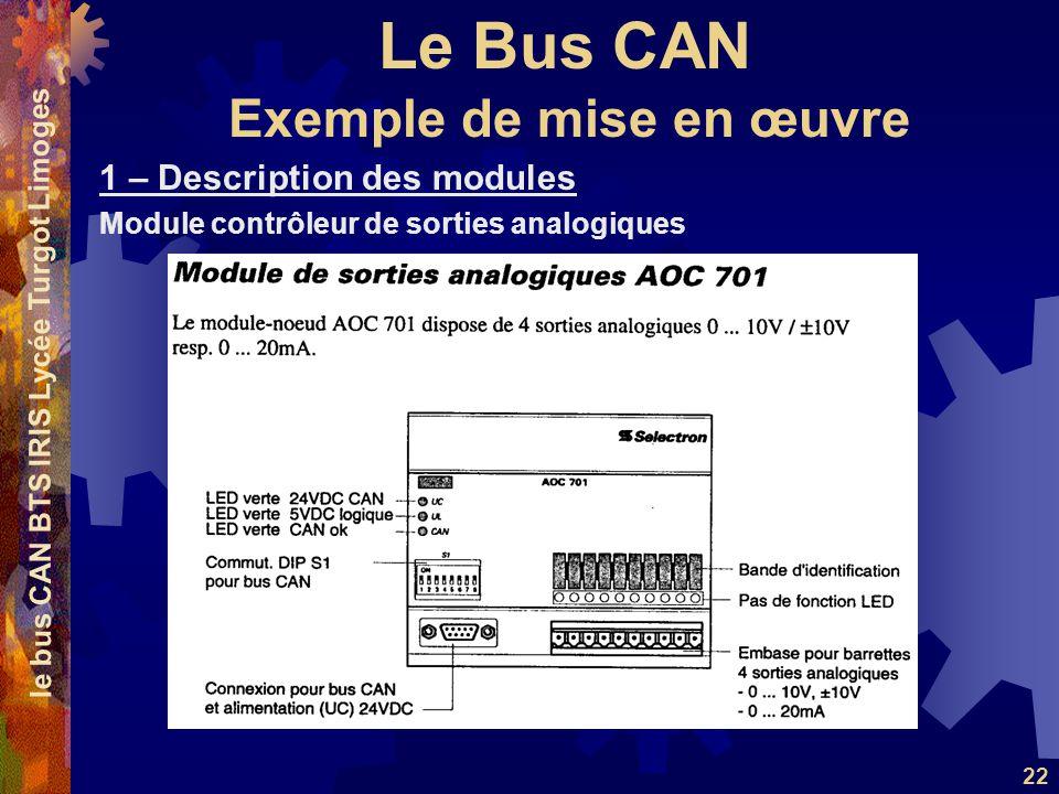 Le Bus CAN le bus CAN BTS IRIS Lycée Turgot Limoges 22 1 – Description des modules Module contrôleur de sorties analogiques Exemple de mise en œuvre