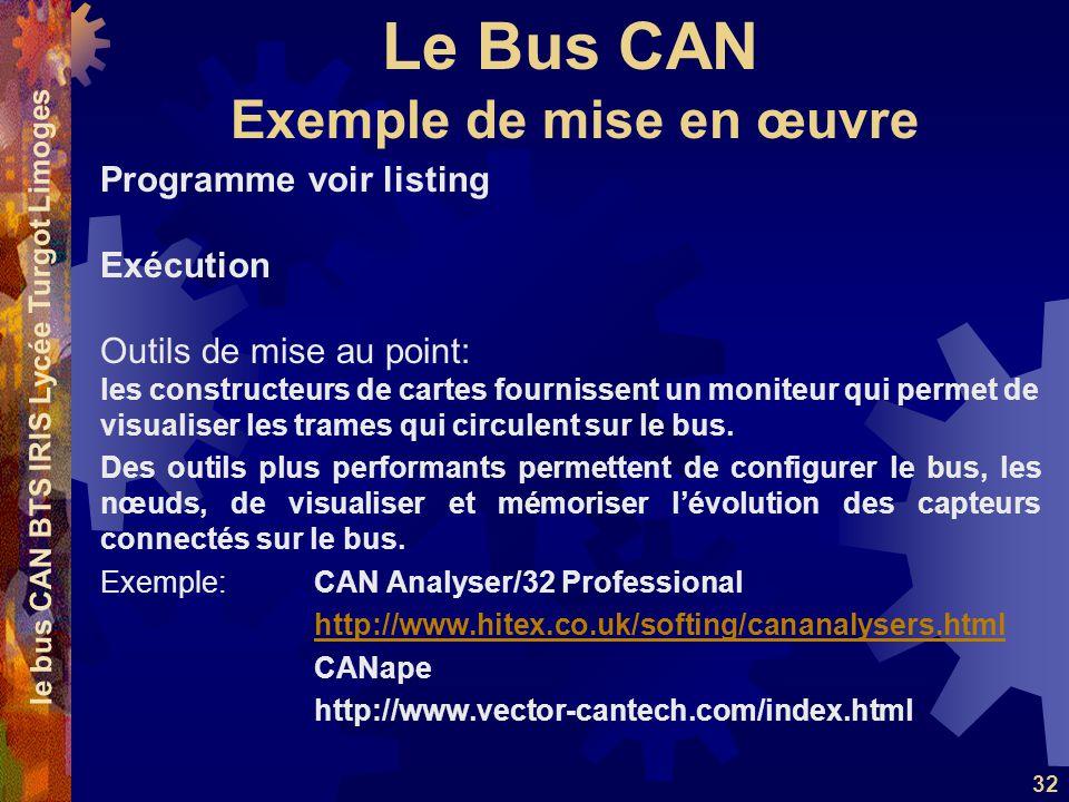 Le Bus CAN le bus CAN BTS IRIS Lycée Turgot Limoges 32 Programme voir listing Exécution Outils de mise au point: les constructeurs de cartes fournisse
