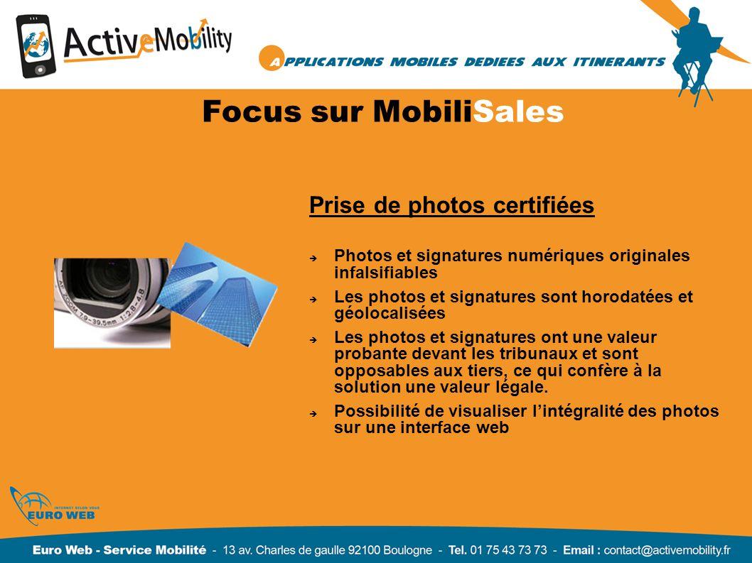 Focus sur MobiliSales Prise de photos certifiées Photos et signatures numériques originales infalsifiables Les photos et signatures sont horodatées et