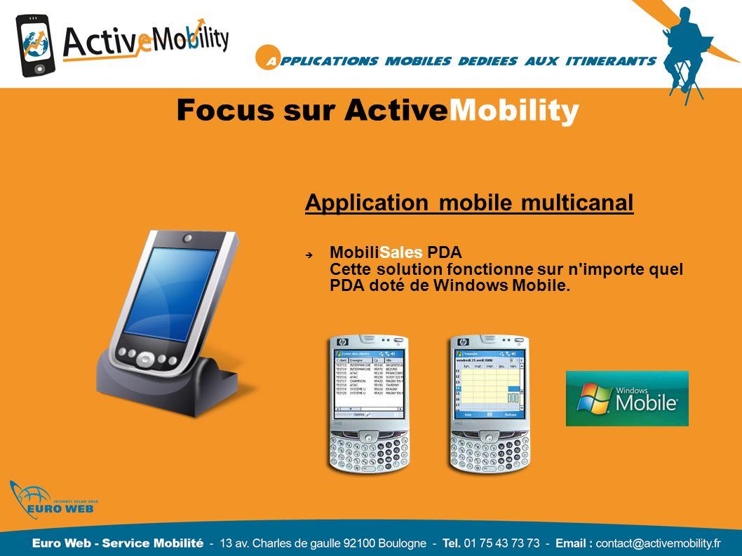 Focus sur ActiveMobility Application mobile multicanal MobiliSales PDA Cette solution fonctionne sur n'importe quel PDA doté de Windows Mobile.