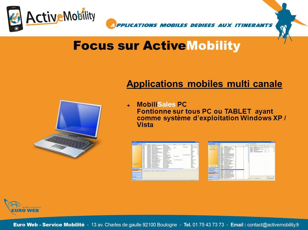 Focus sur ActiveMobility Applications mobiles multi canale MobiliSales PC Fontionne sur tous PC ou TABLET ayant comme système dexploitation Windows XP