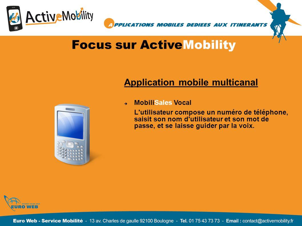 Focus sur ActiveMobility Application mobile multicanal MobiliSales Vocal L'utilisateur compose un numéro de téléphone, saisit son nom d'utilisateur et