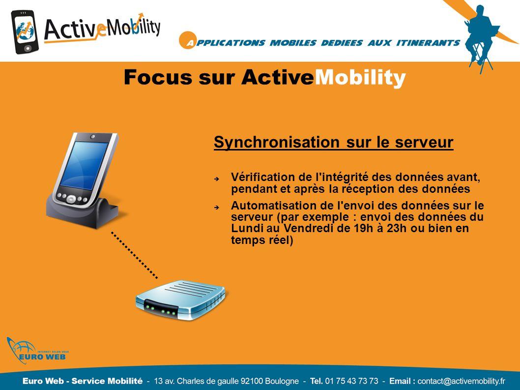 Focus sur ActiveMobility Synchronisation sur le serveur Vérification de l'intégrité des données avant, pendant et après la réception des données Autom