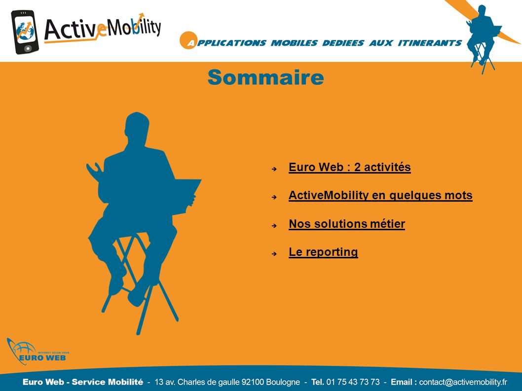 Focus sur ActiveMobility Application mobile multicanal MobiliSales PDA Cette solution fonctionne sur n importe quel PDA doté de Windows Mobile.