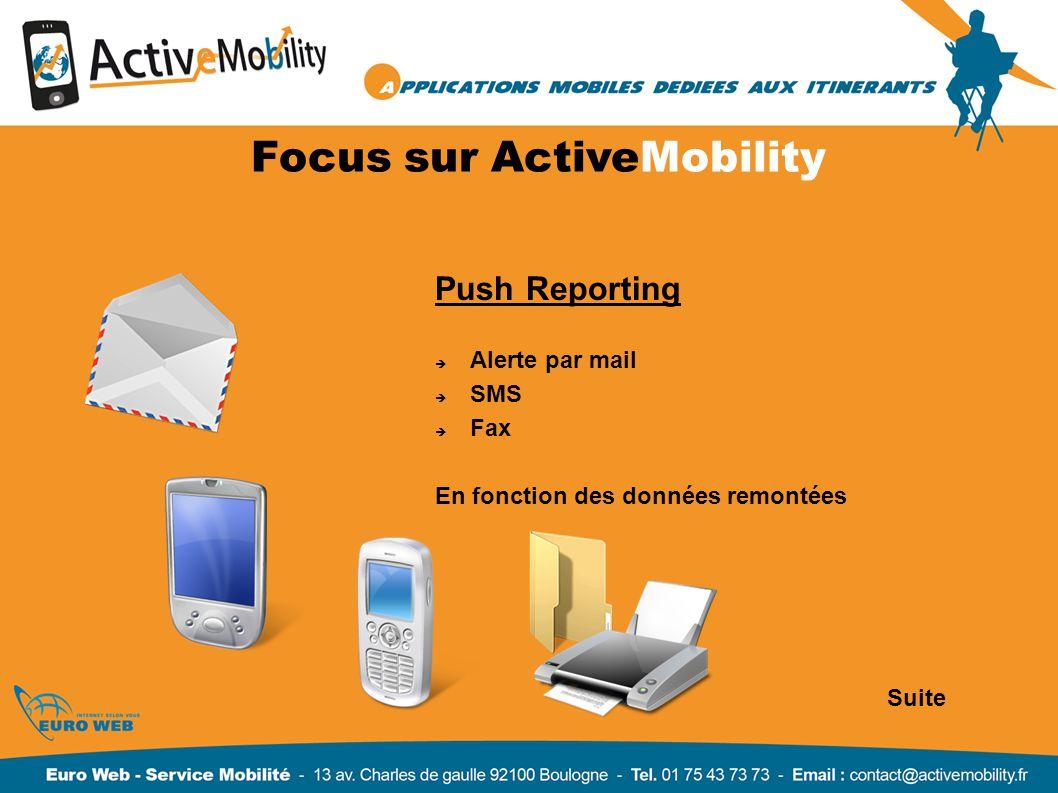 Focus sur ActiveMobility Push Reporting Alerte par mail SMS Fax En fonction des données remontées Suite