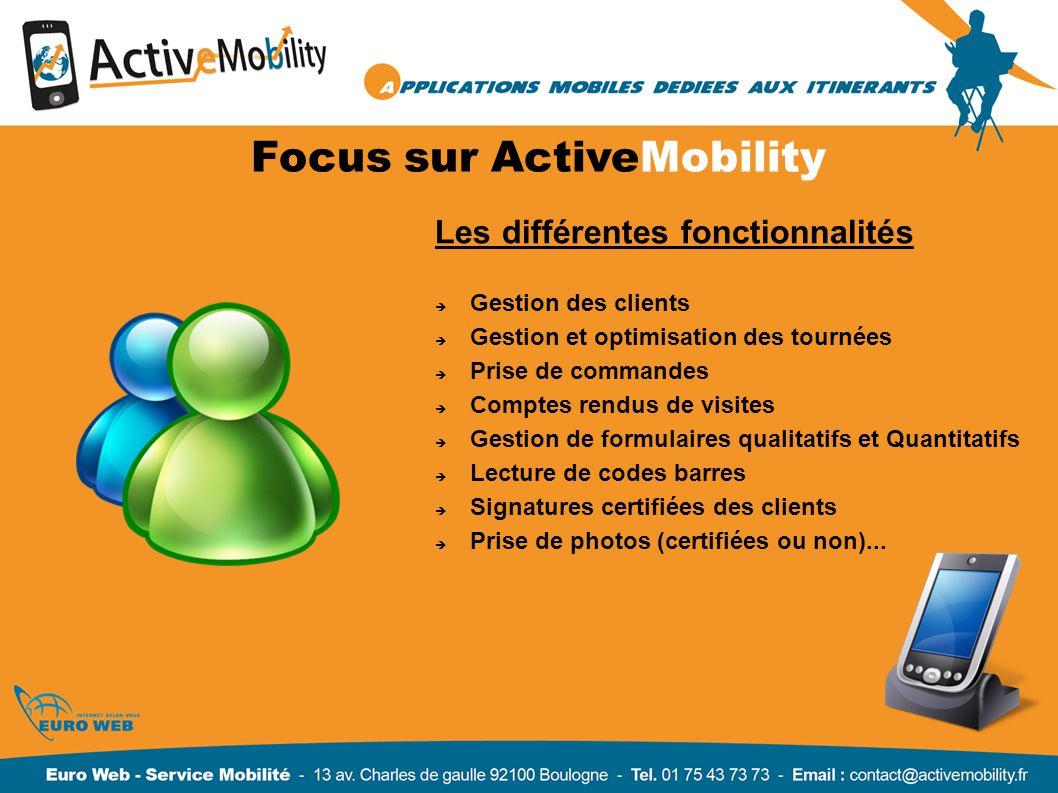 Focus sur ActiveMobility Les différentes fonctionnalités Gestion des clients Gestion et optimisation des tournées Prise de commandes Comptes rendus de