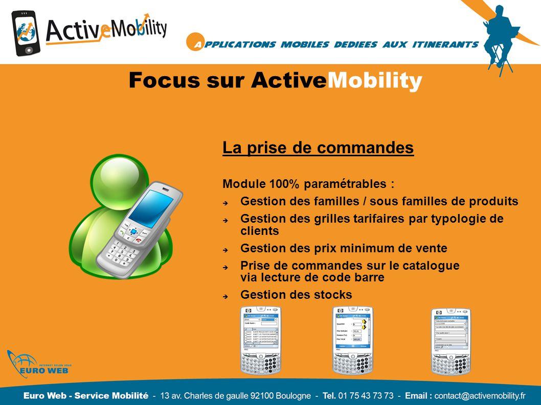Focus sur ActiveMobility La prise de commandes Module 100% paramétrables : Gestion des familles / sous familles de produits Gestion des grilles tarifa