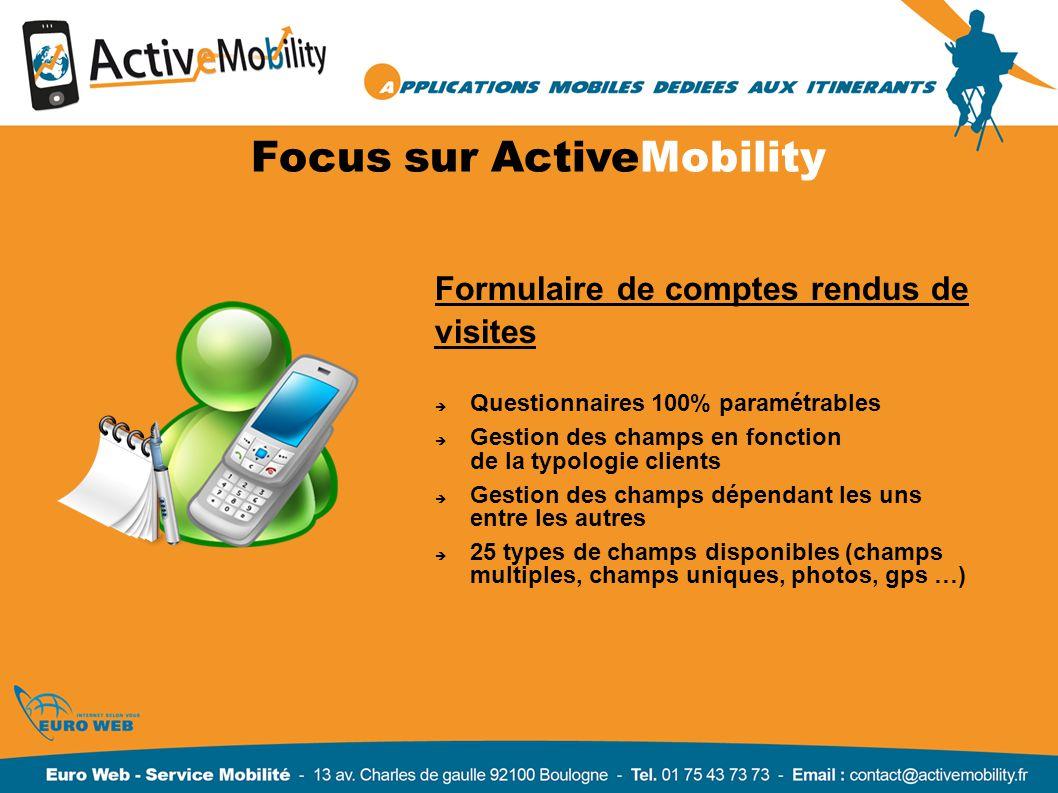 Focus sur ActiveMobility Formulaire de comptes rendus de visites Questionnaires 100% paramétrables Gestion des champs en fonction de la typologie clie