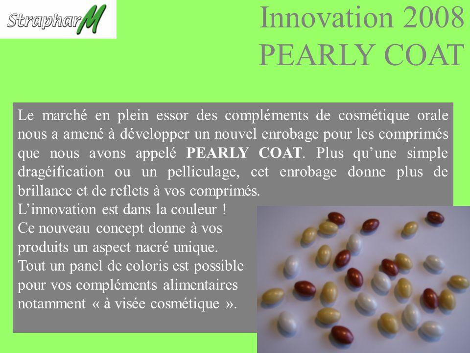 Innovation 2008 PEARLY COAT Le marché en plein essor des compléments de cosmétique orale nous a amené à développer un nouvel enrobage pour les comprimés que nous avons appelé PEARLY COAT.