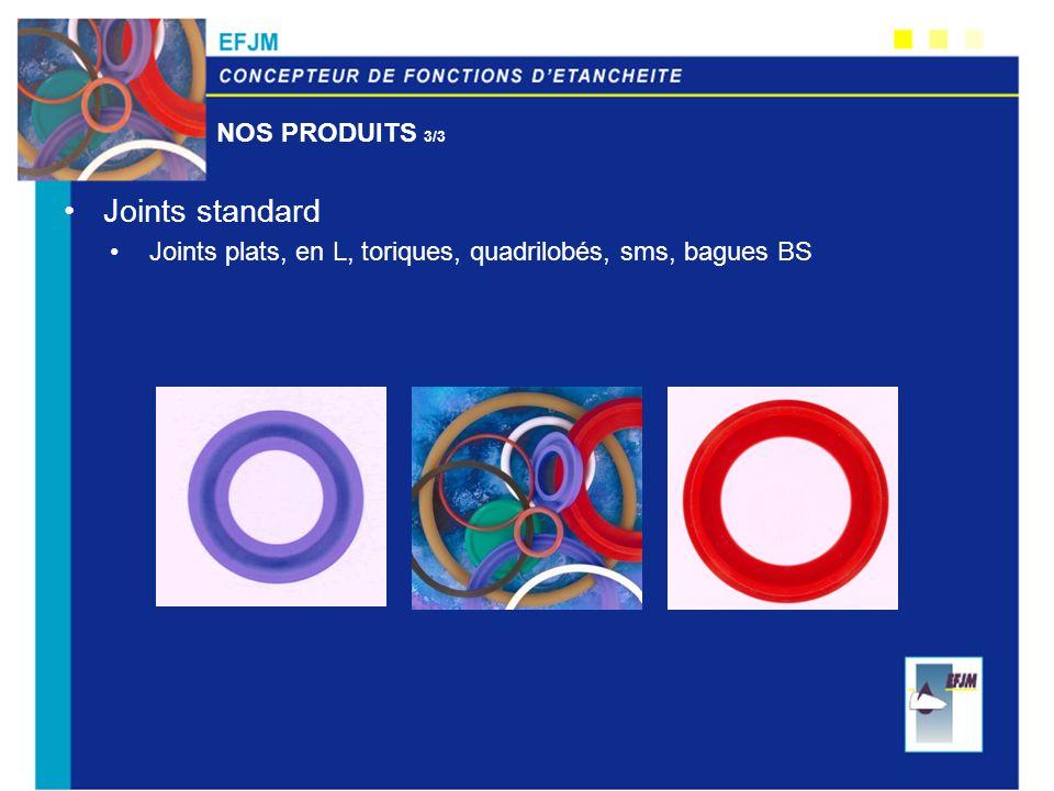 NOS PRODUITS 3/3 Joints standard Joints plats, en L, toriques, quadrilobés, sms, bagues BS