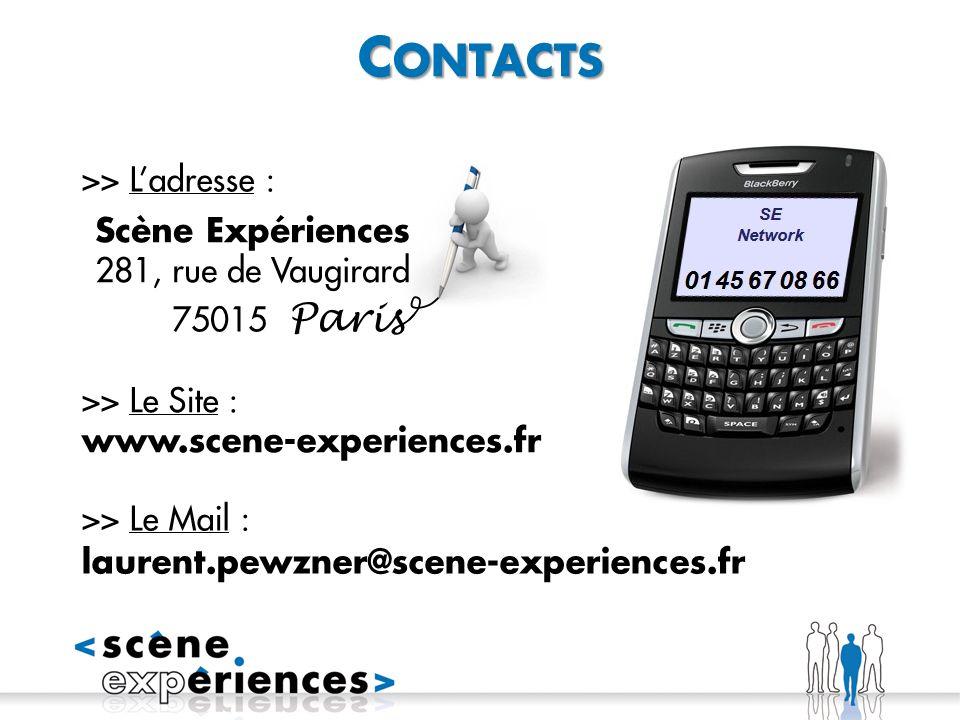 C ONTACTS >> Le Mail : laurent.pewzner@scene-experiences.fr >> Le Site : www.scene-experiences.fr >> Ladresse : Scène Expériences 281, rue de Vaugirard 75015 Paris