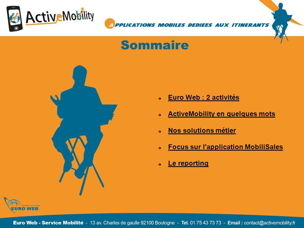 Sommaire Euro Web : 2 activités ActiveMobility en quelques mots Nos solutions métier Focus sur l'application MobiliSales Le reporting