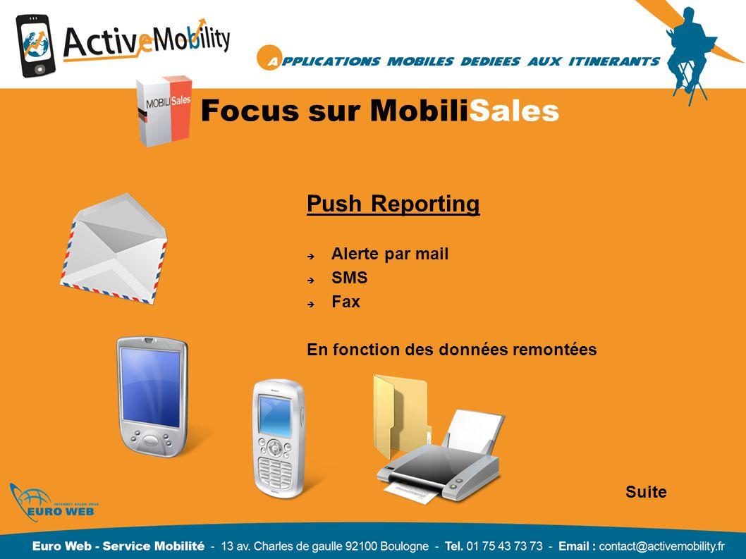 Focus sur MobiliSales Push Reporting Alerte par mail SMS Fax En fonction des données remontées Suite