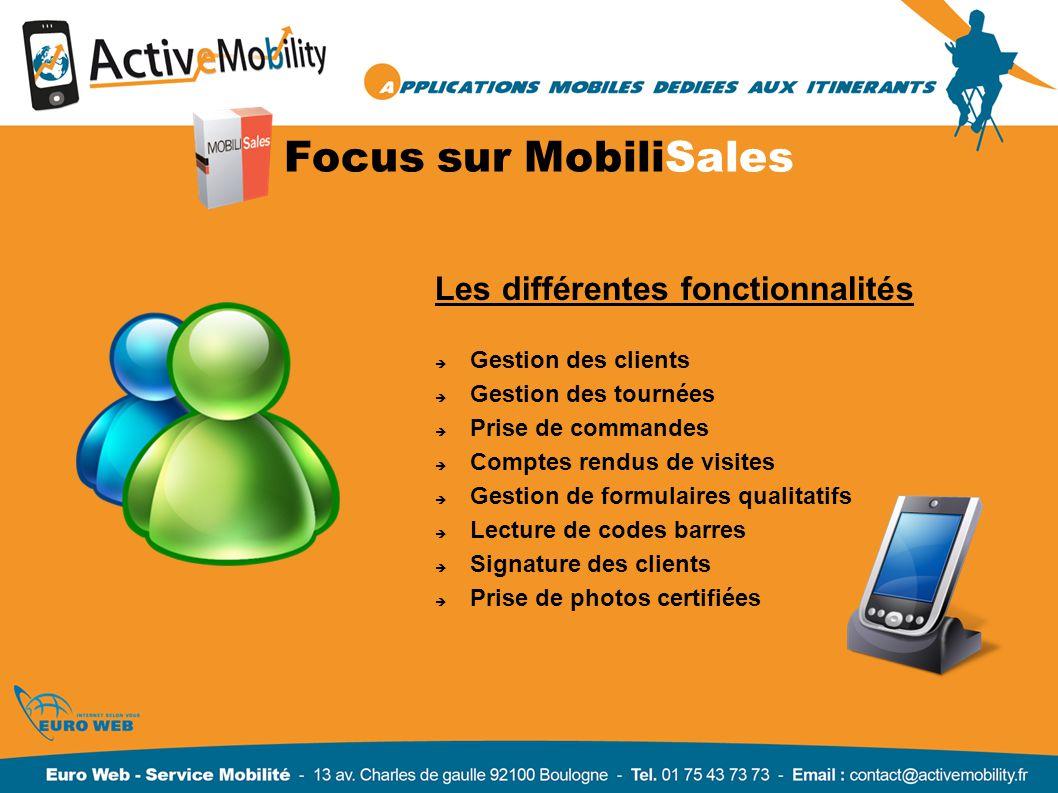 Focus sur MobiliSales Les différentes fonctionnalités Gestion des clients Gestion des tournées Prise de commandes Comptes rendus de visites Gestion de