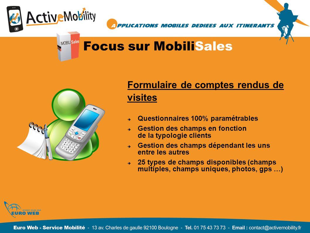 Focus sur MobiliSales Formulaire de comptes rendus de visites Questionnaires 100% paramétrables Gestion des champs en fonction de la typologie clients