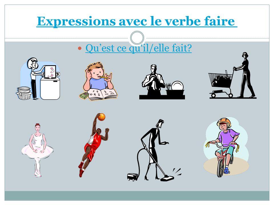 Expressions avec le verbe faire Quest ce quil/elle fait?