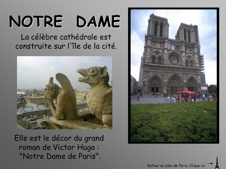 NOTRE DAME La célèbre cathédrale est construite sur l'île de la cité. Elle est le décor du grand roman de Victor Hugo :
