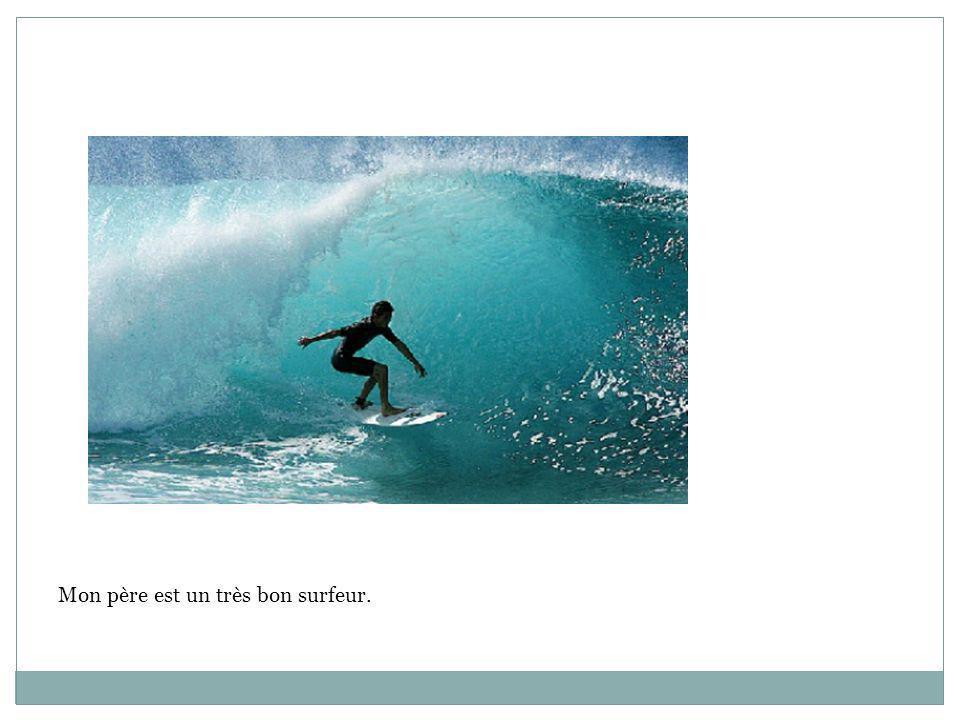 Mon père est un très bon surfeur.