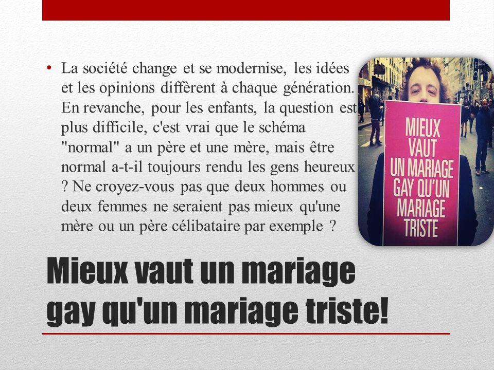 Mieux vaut un mariage gay qu un mariage triste.