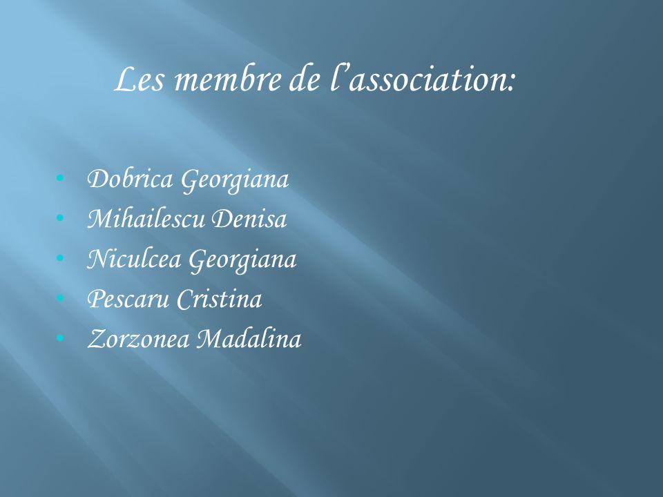 Les membre de lassociation: Dobrica Georgiana Mihailescu Denisa Niculcea Georgiana Pescaru Cristina Zorzonea Madalina