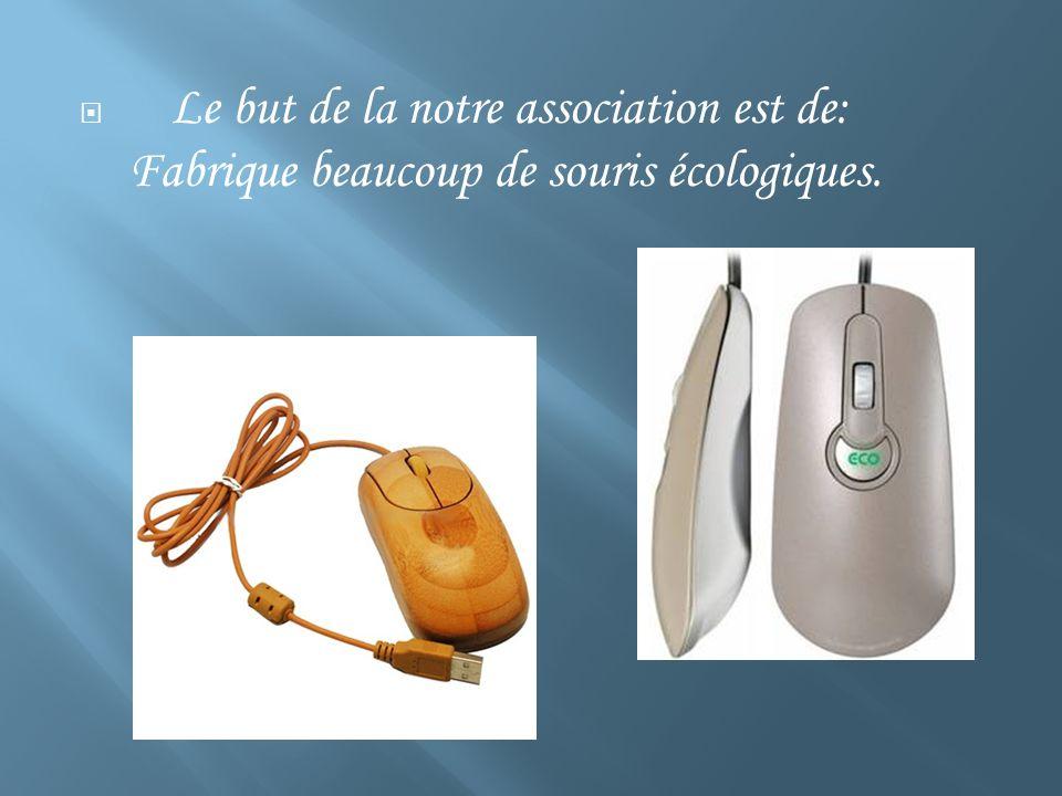 Le but de la notre association est de: Fabrique beaucoup de souris écologiques.