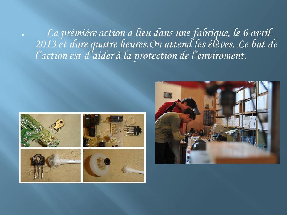 La prémiére action a lieu dans une fabrique, le 6 avril 2013 et dure quatre heures.On attend les élèves.