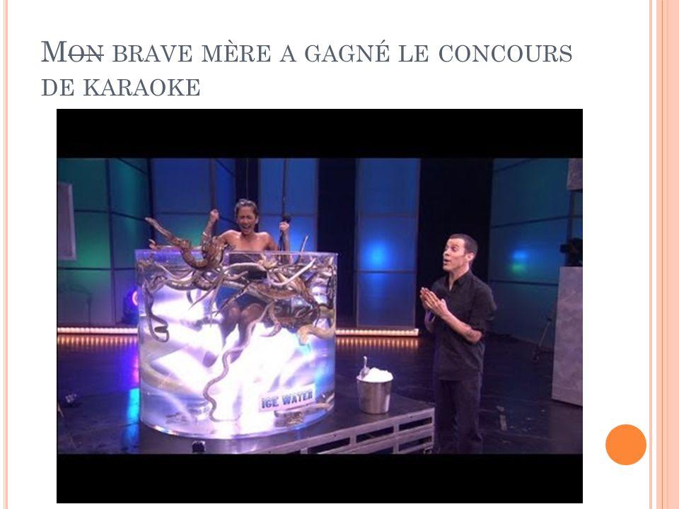 M ON BRAVE MÈRE A GAGNÉ LE CONCOURS DE KARAOKE