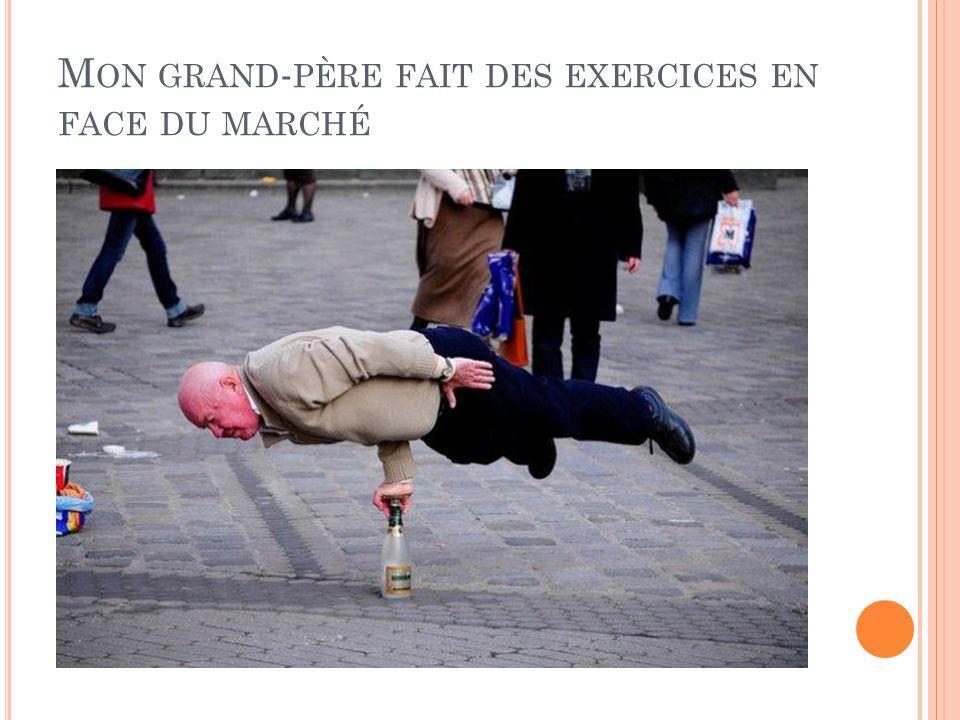 M ON GRAND - PÈRE FAIT DES EXERCICES EN FACE DU MARCHÉ
