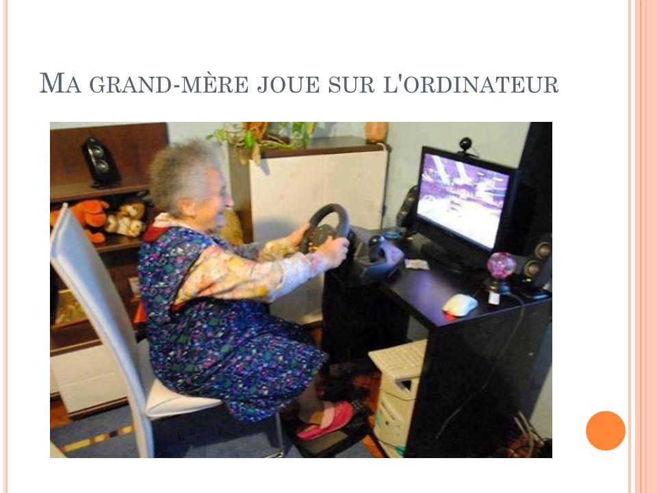 M A GRAND - MÈRE JOUE SUR L ' ORDINATEUR