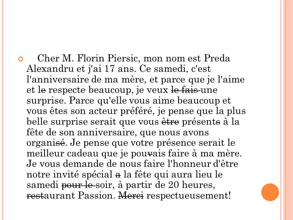 Cher M. Florin Piersic, mon nom est Preda Alexandru et j'ai 17 ans. Ce samedi, c'est l'anniversaire de ma mère, et parce que je l'aime et le respecte