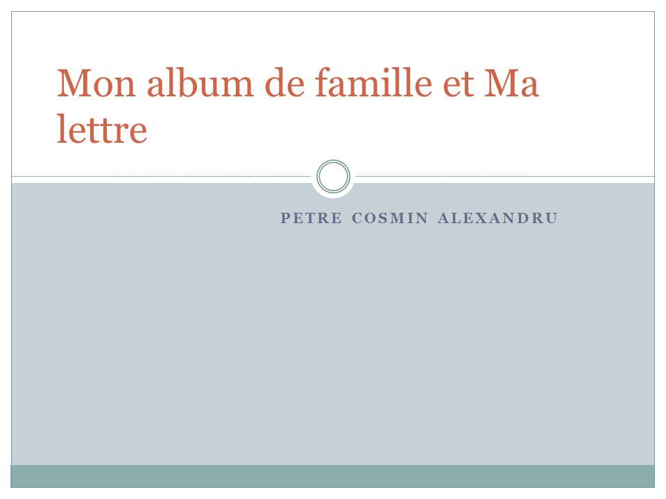 PETRE COSMIN ALEXANDRU Mon album de famille et Ma lettre