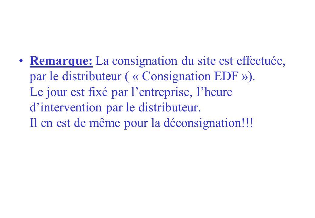 Remarque: La consignation du site est effectuée, par le distributeur ( « Consignation EDF »). Le jour est fixé par lentreprise, lheure dintervention p