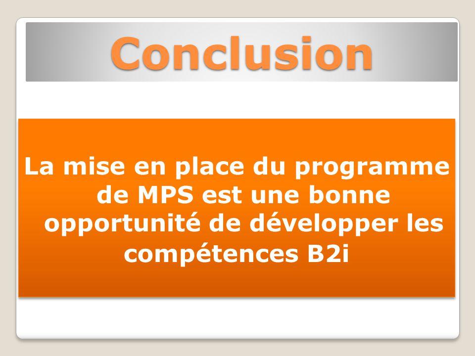 Conclusion La mise en place du programme de MPS est une bonne opportunité de développer les compétences B2i La mise en place du programme de MPS est une bonne opportunité de développer les compétences B2i