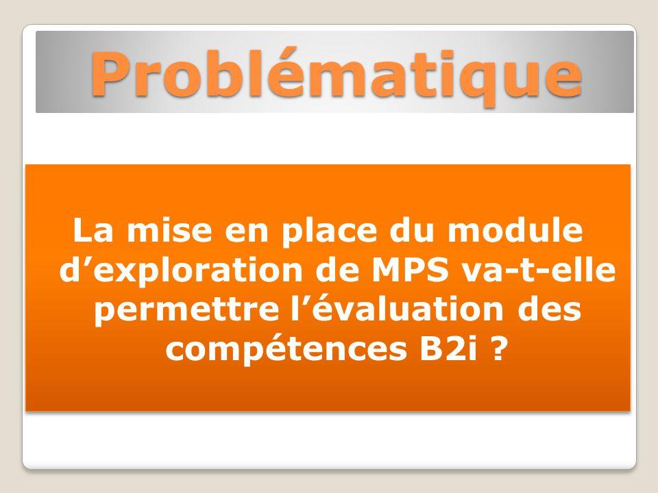 Problématique La mise en place du module dexploration de MPS va-t-elle permettre lévaluation des compétences B2i