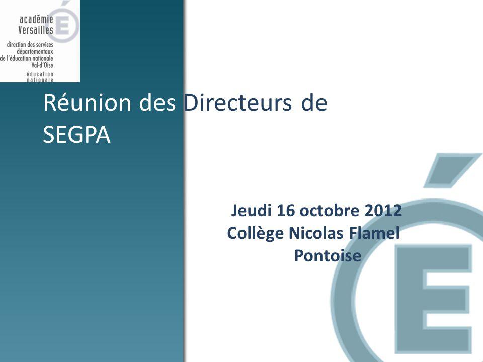 Jeudi 16 octobre 2012 Collège Nicolas Flamel Pontoise Réunion des Directeurs de SEGPA