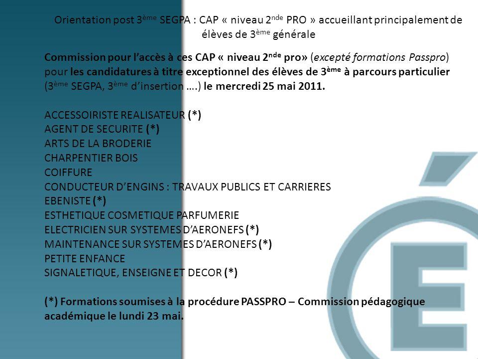 Orientation post 3 ème SEGPA : CAP « niveau 2 nde PRO » accueillant principalement de élèves de 3 ème générale Commission pour laccès à ces CAP « nive