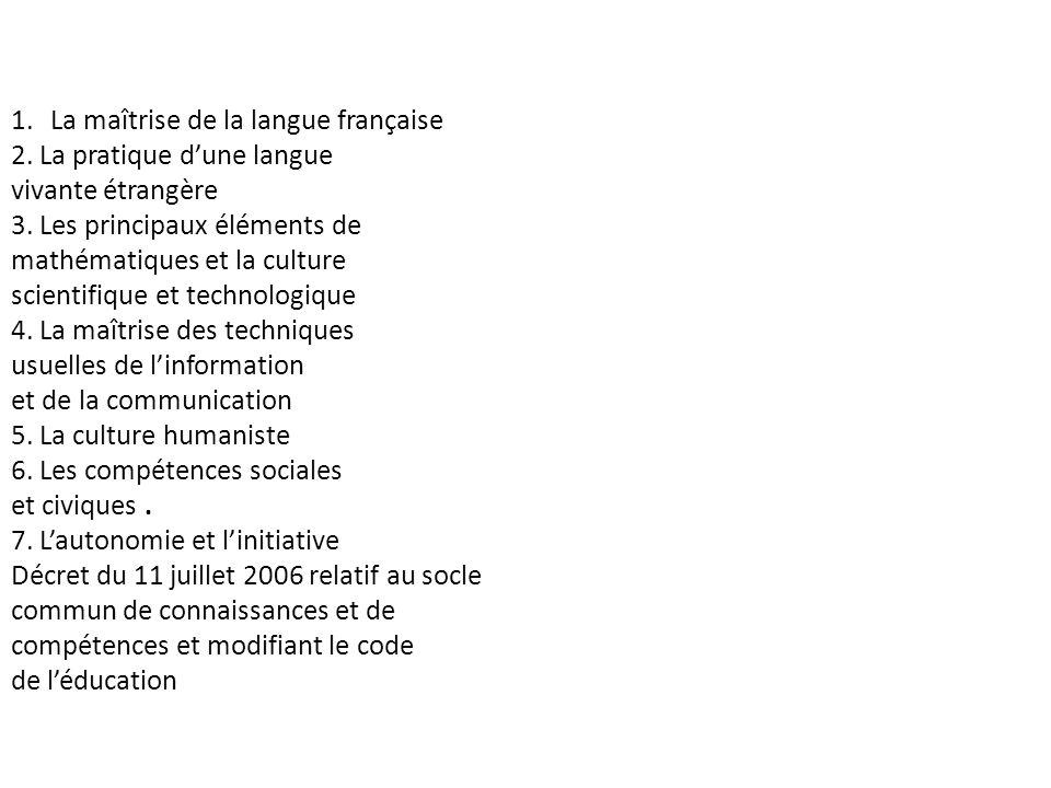 1.La maîtrise de la langue française 2. La pratique dune langue vivante étrangère 3. Les principaux éléments de mathématiques et la culture scientifiq