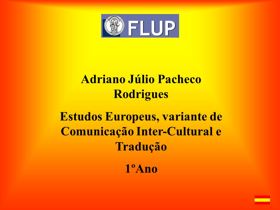 Adriano Júlio Pacheco Rodrigues Estudos Europeus, variante de Comunicação Inter-Cultural e Tradução 1ºAno