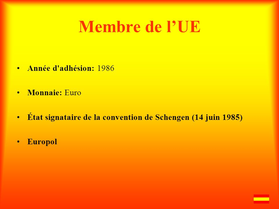 Membre de lUE Année d adhésion: 1986 Monnaie: Euro État signataire de la convention de Schengen (14 juin 1985) Europol