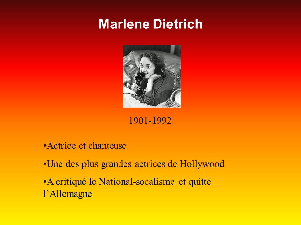 Marlene Dietrich 1901-1992 Actrice et chanteuse Une des plus grandes actrices de Hollywood A critiqué le National-socalisme et quitté lAllemagne