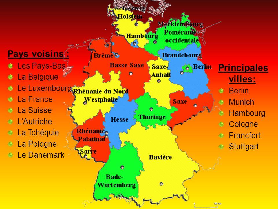 Principales villes: Berlin Munich Hambourg Cologne Francfort Stuttgart Pays voisins : Les Pays-Bas La Belgique Le Luxembourg La France La Suisse LAutriche La Tchéquie La Pologne Le Danemark