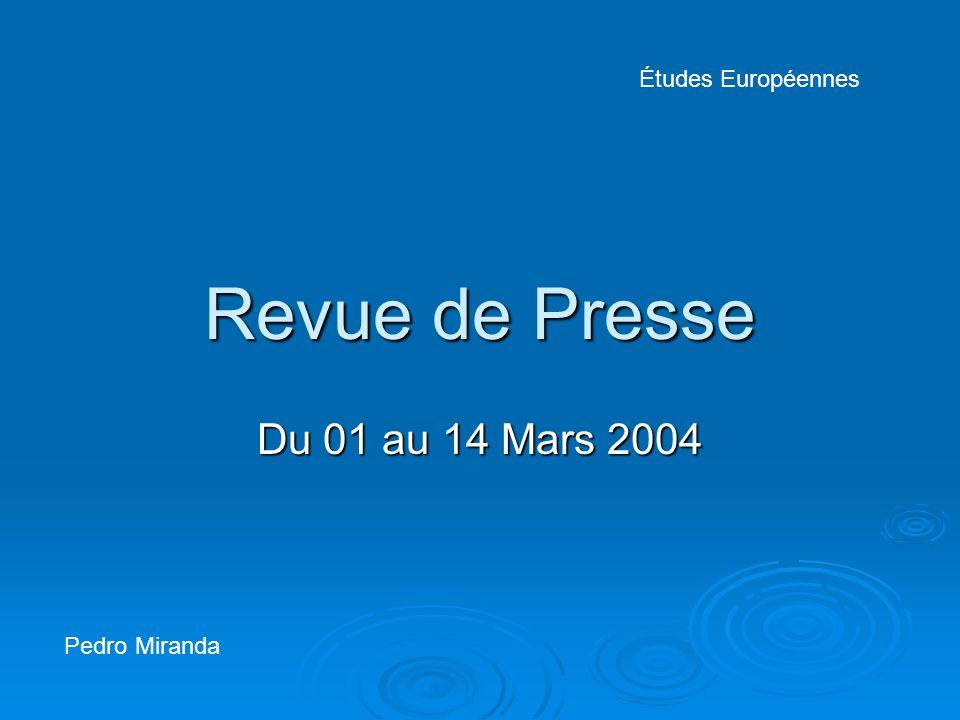 Revue de Presse Du 01 au 14 Mars 2004 Études Européennes Pedro Miranda