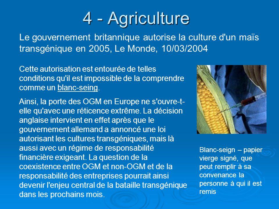 4 - Agriculture Cette autorisation est entourée de telles conditions qu'il est impossible de la comprendre comme un blanc-seing. Ainsi, la porte des O