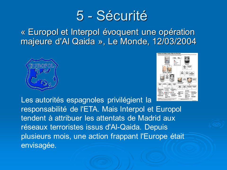 5 - Sécurité « Europol et Interpol évoquent une opération majeure d'Al Qaida », Le Monde, 12/03/2004 Les autorités espagnoles privilégient la responsa