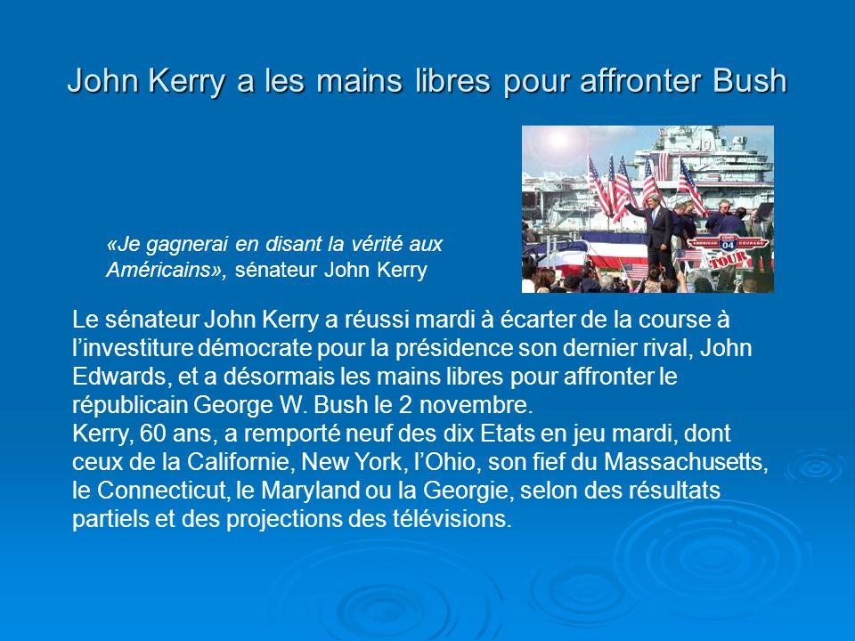 John Kerry a les mains libres pour affronter Bush Le sénateur John Kerry a réussi mardi à écarter de la course à linvestiture démocrate pour la présid