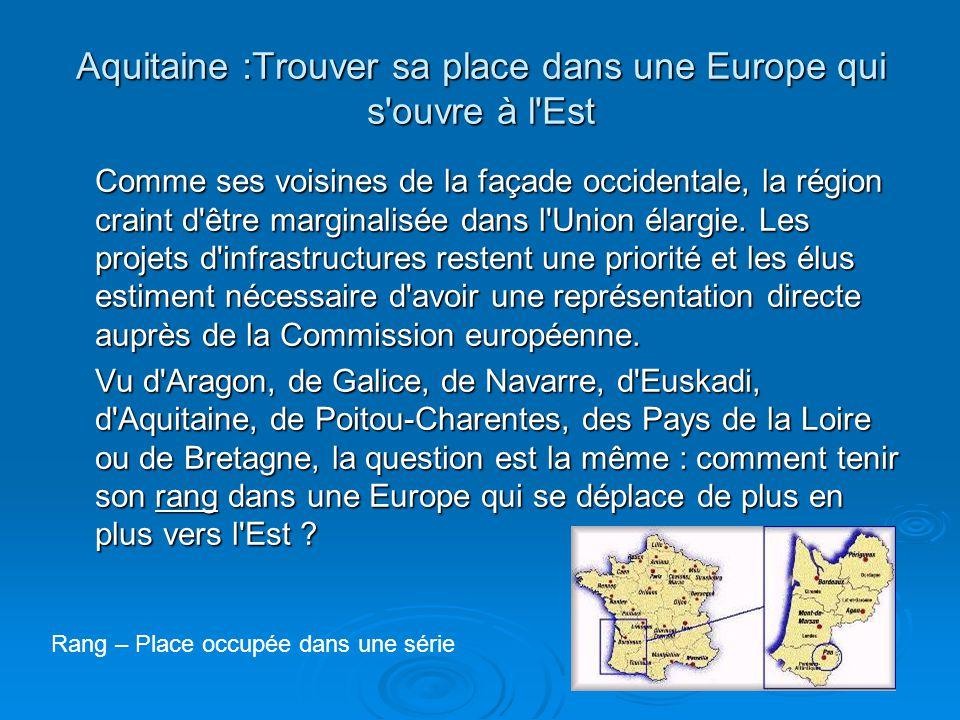 Aquitaine :Trouver sa place dans une Europe qui s'ouvre à l'Est Comme ses voisines de la façade occidentale, la région craint d'être marginalisée dans
