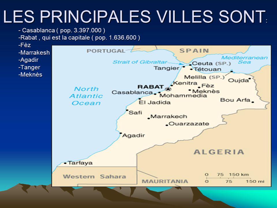 LES PRINCIPALES VILLES SONT : - Casablanca ( pop. 3.397.000 ) -Rabat, qui est la capitale ( pop. 1.636.600 ) -Fèz -Marrakesh -Agadir -Tanger -Meknès