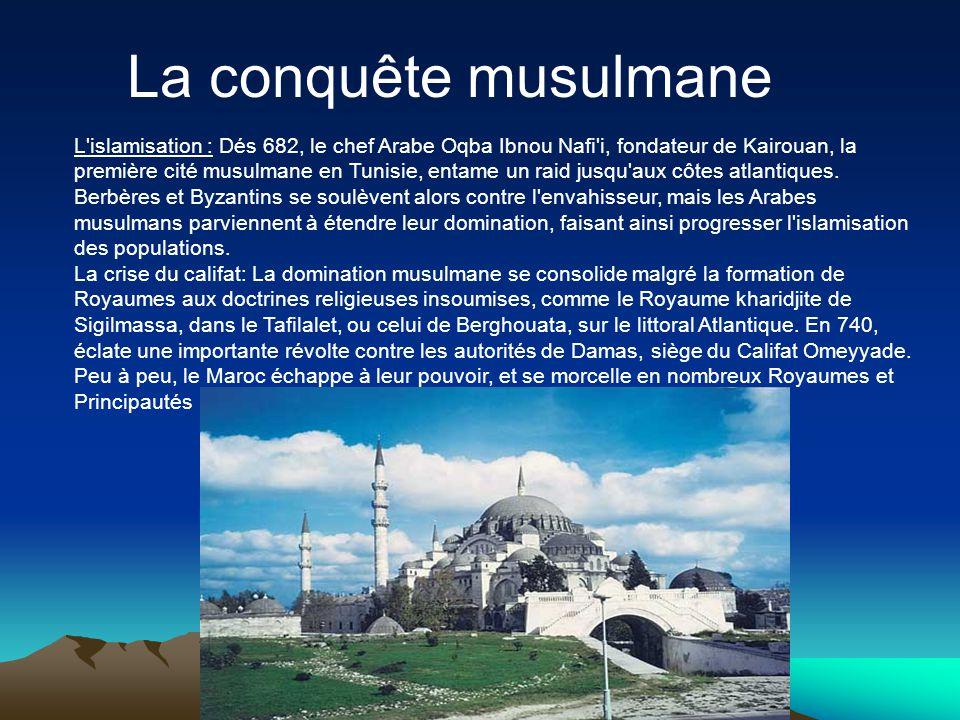 L'islamisation : Dés 682, le chef Arabe Oqba Ibnou Nafi'i, fondateur de Kairouan, la première cité musulmane en Tunisie, entame un raid jusqu'aux côte